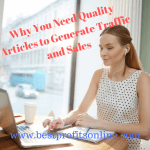 Why You Need Quality Articles to Generate Traffic and Sales