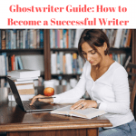 Ghostwriter Guide: How to Become a Successful Writer