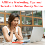 Affiliate Marketing: Tips and Secrets to Make Money Online