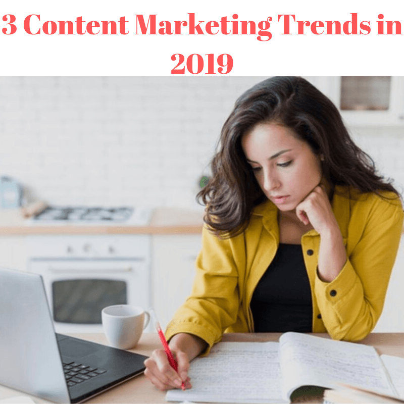 3 Content Marketing Trends in 2019