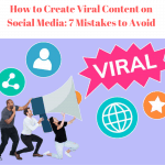 How to Create Viral Content on Social Media: 7 Mistakes to Avoid