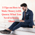 3 Tips on How to Make Money with Quora: What You Need to Know About