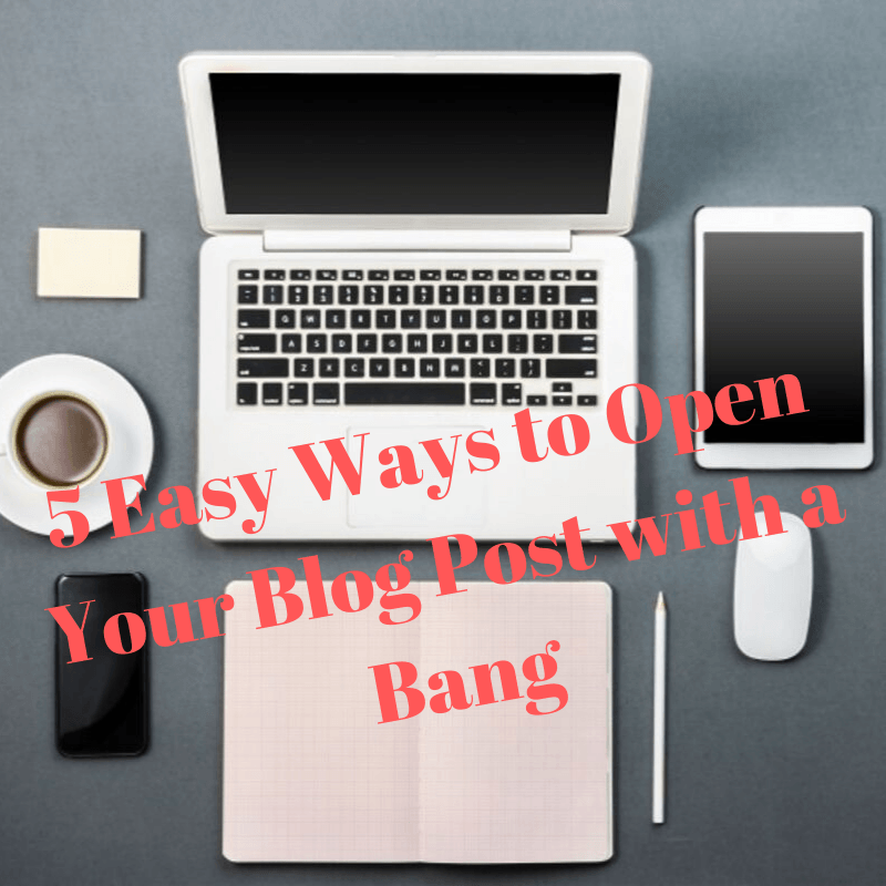 5 Easy Ways to Open Your Blog Post with a Bang