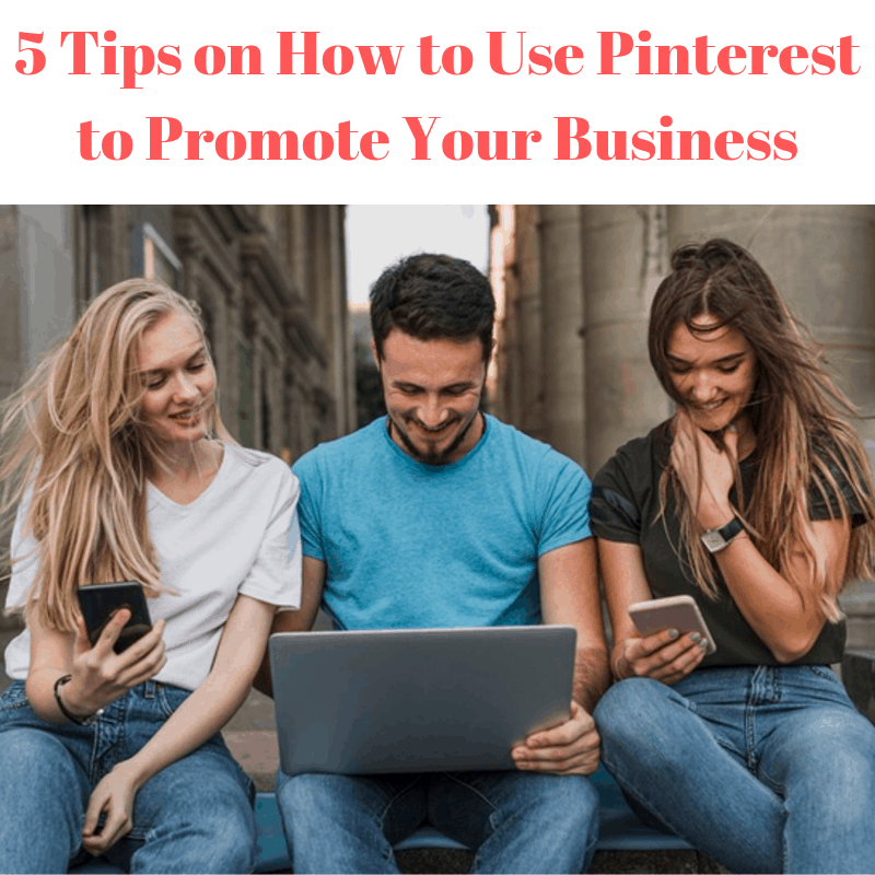5 Tips on How to Use Pinterest to Promote Your Business