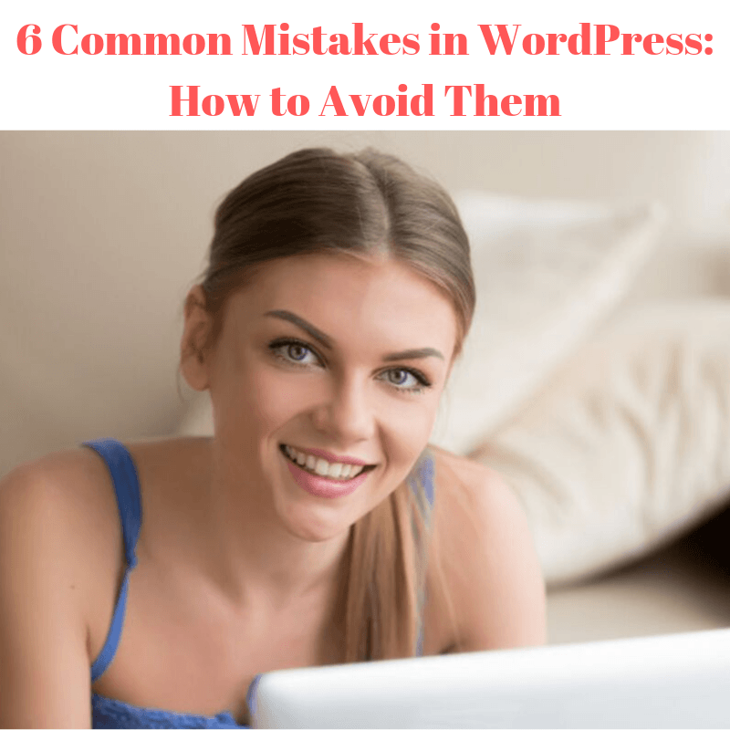 6 Common Mistakes in WordPress: How to Avoid Them