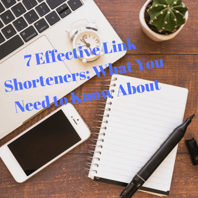 7 Effective Link Shorteners: What You Need to Know About