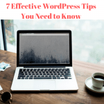 7 Effective WordPress Tips You Need to Know