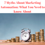7 Myths About Marketing Automation: What You Need to know About