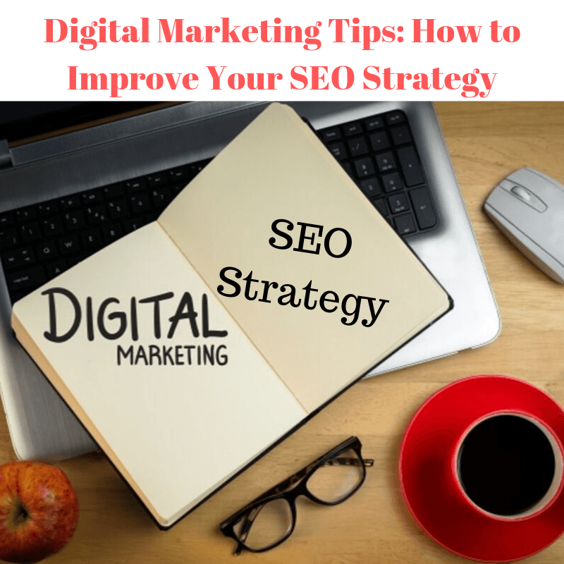Digital Marketing Tips: How to Improve Your SEO Strategy