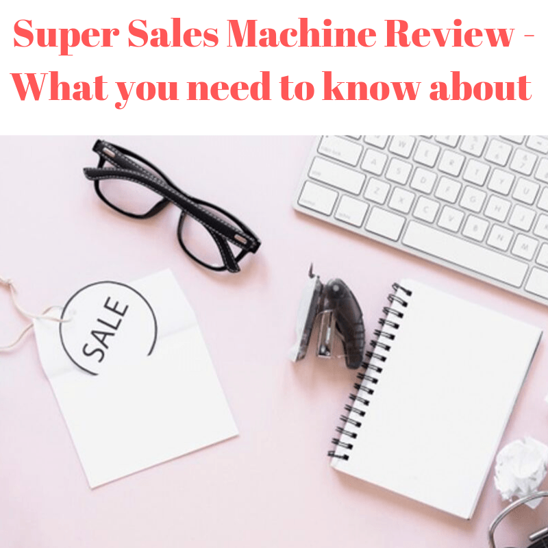 Super Sales Machine Review - What you need to know about