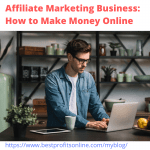Affiliate Marketing Business: How to Make Money Online