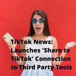 TikTok News: Launches 'Share to TikTok' Connection to Third-Party Tools
