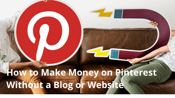 Guide: How to Make Money on Pinterest Without a Blog or Website