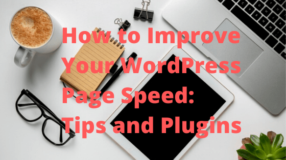 How to Improve Your WordPress Page Speed: Tips and Plugins