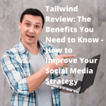 Tailwind Review: The Benefits You Need to Know - How to Improve Your Social Media Strategy