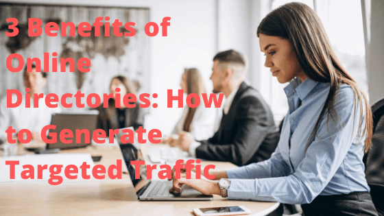 3 Benefits of Online Directories: How to Generate Targeted Traffic