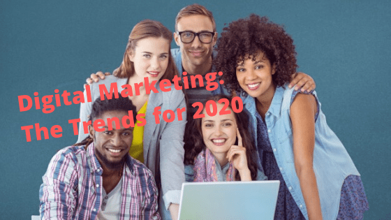 Digital Marketing: The Trends for 2020