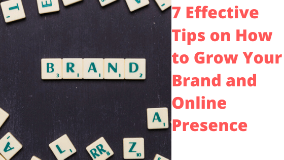 7 Effective Tips on How to Grow Your Brand and Online Presence