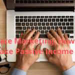 Affiliate Marketing: How To Make Passive Income