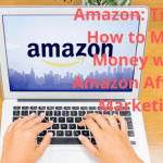 Amazon: Tips on How to Make Money with Amazon Affiliate Marketing