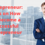 Entrepreneur: Tips on How to Become a Successful Entrepreneur