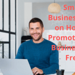 Small Business: Tips on How to Promote Your Business for Free