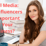 Social Media: Why Influencers are Important for Your Business?