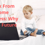 Work From Home Business: Why is The Future
