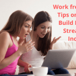 Work from Home: Tips on How to Build Multiple Streams of Income