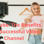Youtube: The Benefits of a Successful Video Channel