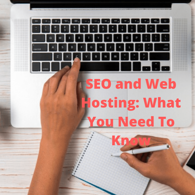 SEO and Web Hosting: What You Need To Know