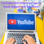 YouTube SEO: Effective Tips to Rank Higher and Get More Views
