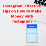 Instagram: Effective Tips on How to Make Money with Instagram