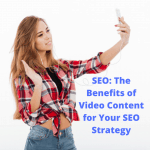 SEO: The Benefits of Video Content for Your SEO Strategy