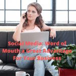 Social Media: Word of Mouth a Great Advantage For Your Business