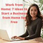 Work from Home: 7 Ideas to Start a Business from Home for Free
