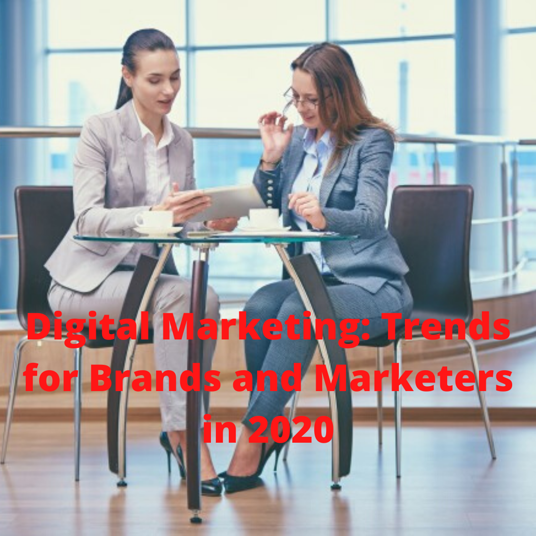 Digital Marketing: Important Trends for Brands and Marketers in 2020