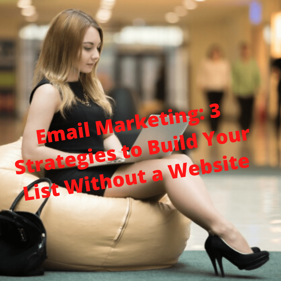Email Marketing: 3 Strategies to Build Your List Without a Website