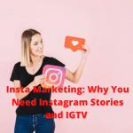 Instagram Marketing: Why You Need Instagram Stories and IGTV