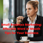Small Business Marketing: Effective Word of Mouth Tips for Your Business