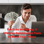 YouTube Marketing: 6 Effective Optimization Tools to Boost Your Videos