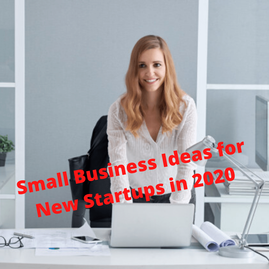 Small Business Ideas for New Startups in 2020