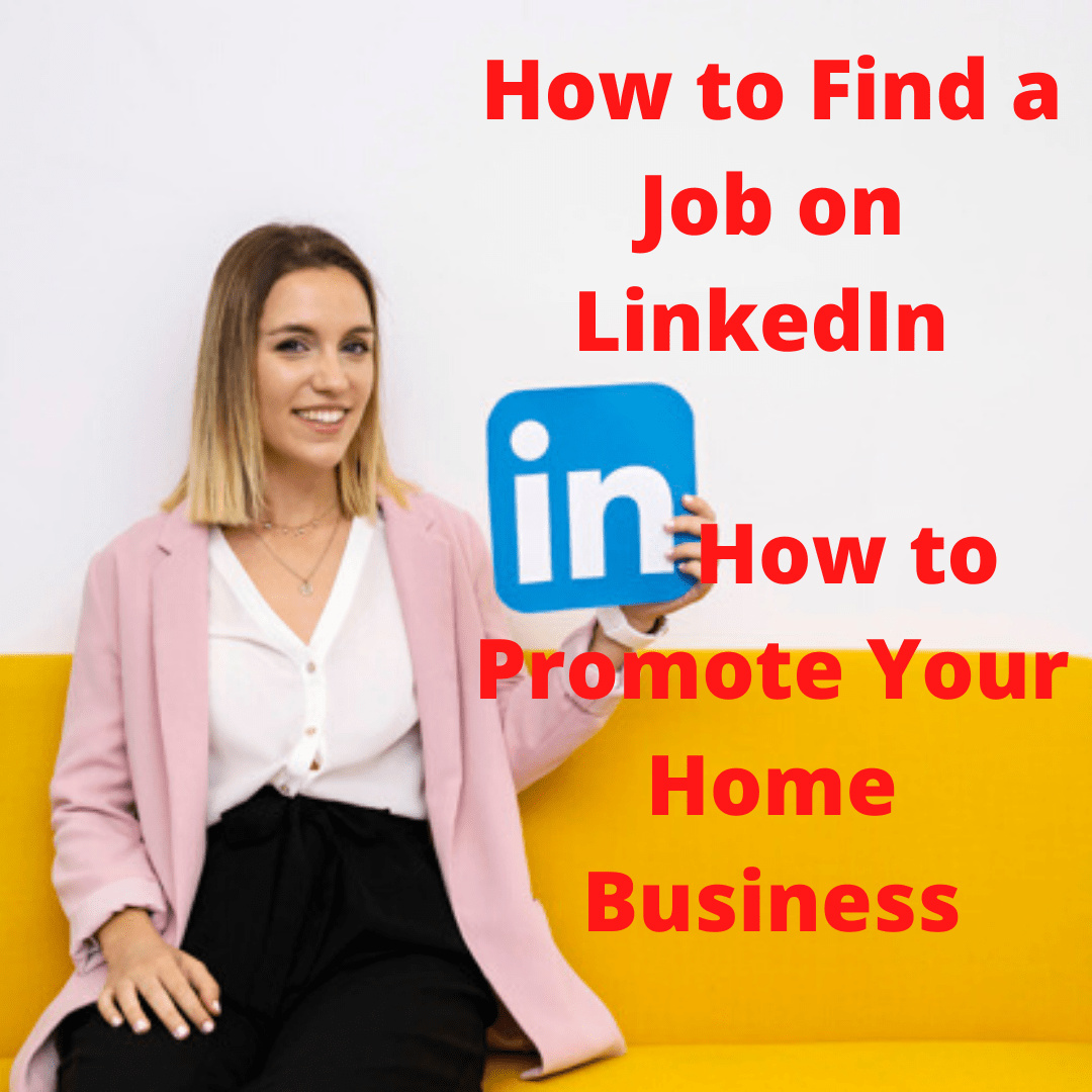 Work from Home: How to Find a Job on LinkedIn - How to Promote Your Home Business