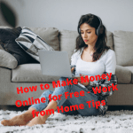 How to Make Money Online for Free - Work from Home Tips