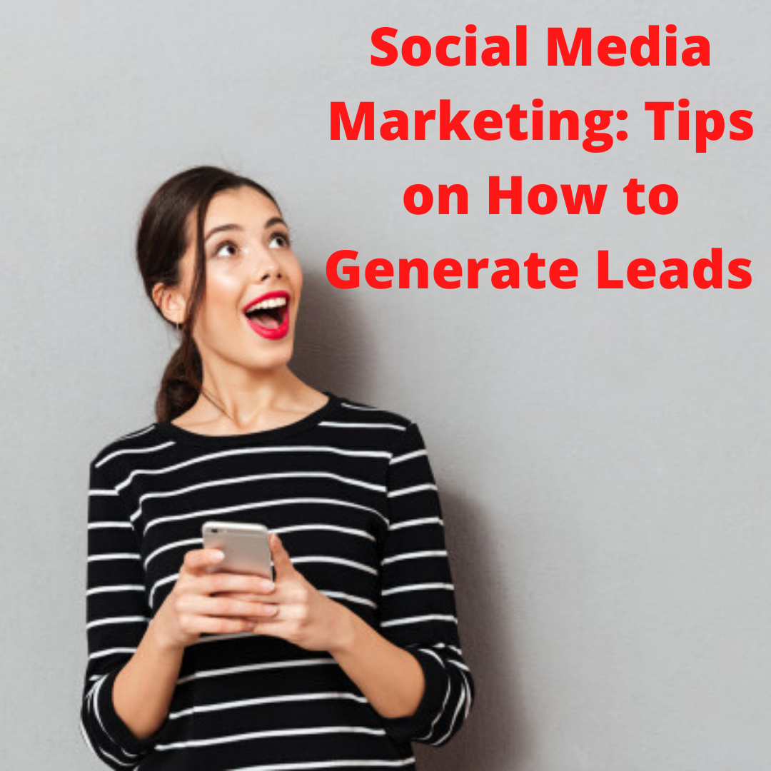 Social Media Marketing: Tips on How to Generate Leads with Social Media