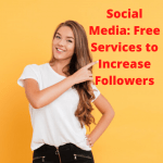 Social Media: Free Services to Increase Followers and Boost Your Business