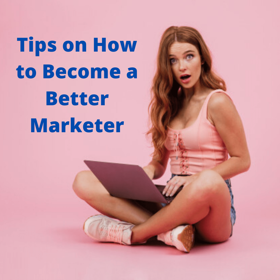 Digital Marketing: Tips on How to Become a Better Marketer