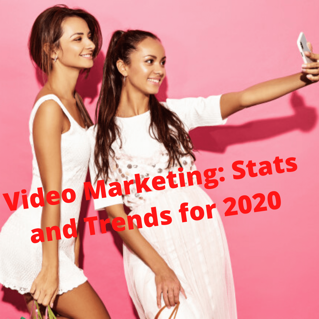 Video Marketing: Stats and Trends for 2020