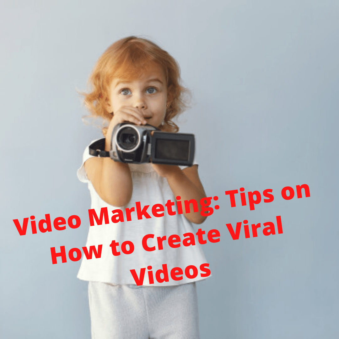 Video Marketing: Tips on How to Create Viral Videos
