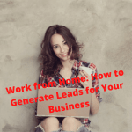 Work from Home: How to Generate Leads for Your Business
